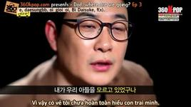 dad, where are you going? - tap 3 - part 1 (vietsub) - v.a
