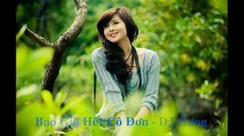 bao gio het co don (remix) - ho viet trung, dj hung