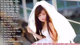 nonstop anh khong sao dau / lien khuc nhac tre remix buon va tam trang hay nhat 2015 - dj