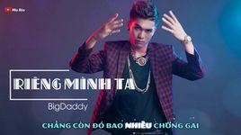 rieng minh ta (lyrics) - bigdaddy