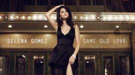 same old love - selena gomez