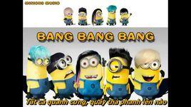 bang bang bang (vietsub) - minions
