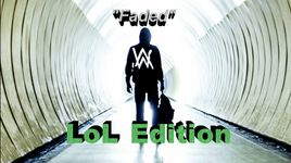 faded (lol edition) - alan walker