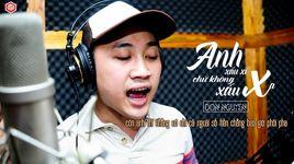anh xau xi nhung khong xau xa (lyrics) - don nguyen