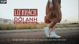 lu khach doi anh (lyrics) - dio kid, kunzing