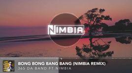 bong bong bang bang (nimbia remix) - 365, nimbia