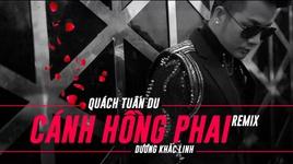 canh hong phai remix - quach tuan du
