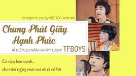 chung phut giay hanh phuc (vietsub) - tfboys