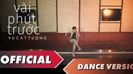vai phut truoc (dance version) - vu cat tuong