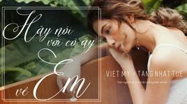 hay noi voi co ay ve em (lyric video) - viet my, tang nhat tue