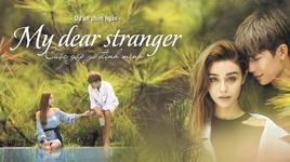 my dear stranger (phim ngan cuoc gap go dinh menh) - mlee, isaac, soobin hoang son, bb tran