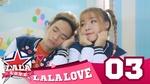 La La Love - Tập 3: Em Sai Rồi Anh Xin Lỗi Em Đi