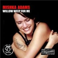 willow weep for me (2010) - mishka adams