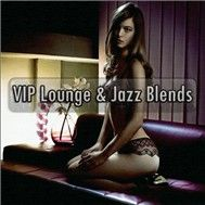 vip lounge and jazz blend (2011) - v.a,