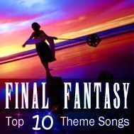 Final Fantasy Top 10 Theme Songs