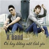 co hay khong mot tinh yeu (single 2011) - x band