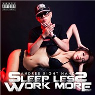 Andree Right Hand - Sleep Less Work More (2011)