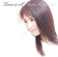 Seiko Matsuda -Love Is All (Single)