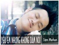 yeu em nhung khong dam noi (single 2012) - tam minhon