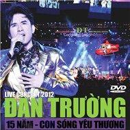 dan truong - liveshow 15 nam - con song yeu thuong (2012) - dang cap nhat
