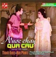 nuoc chay qua cau (cai luong truoc 1975) - v.a