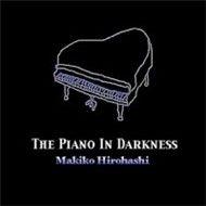 makiko hirohashi - the piano in darkness - makiko hirohashi