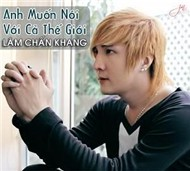 anh muon noi voi ca the gioi (2012) - lam chan khang