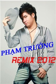 Phm Trng (Remix 2012)