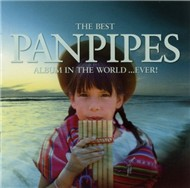 The Best PANPIPES Album In The World...Ever! (Vol 1)