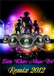 lien khuc nhac tre (remix 2012) - dj