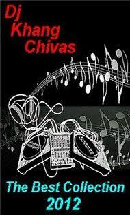 tuyen tap ca khuc hay nhat cua dj khang chivas (2012) - dj khang chivas