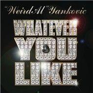 whatever you like (parody of whatever you like by t.i.) (single) - weird al yankovic
