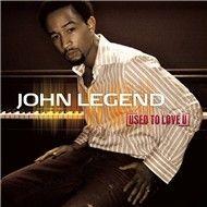 used to love u (ep) - john legend