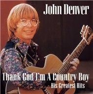 thank god i'm a country boy (his greatest hits) - john denver