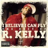 i believe i can fly: the best of r.kelly - r. kelly