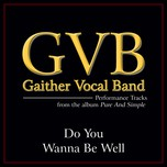 do you wanna be well (single) - gaither vocal band