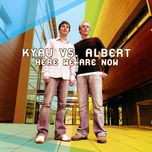 here we are now - kyau & albert