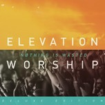 nothing is wasted - elevation worship