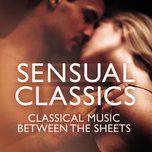 sensual classics: classical music between the sheets - v.a