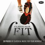 classically fit - 20 pieces of classical music for your workout - v.a
