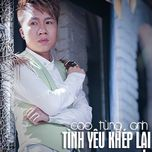 tinh yeu khep lai (single 2013) - cao tung anh