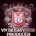 vn deejay producer (vol.16) - dj