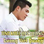 tinh khuc que huong (2013) - luong viet quang