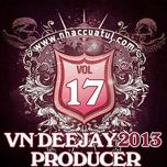 vn deejay producer (vol.17) - dj