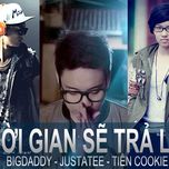 thoi gian se tra loi (single) - justatee, tien cookie, bigdaddy