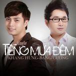 tieng mua dem (single 2013) - khang hung, bang cuong
