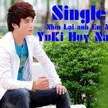 nhin lai anh em nhe (single 2013) - yuki huy nam