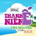 thanh nien e (single) - cris nguyen, kick