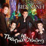 tha thu hay khong (single) - bien xanh, khac viet