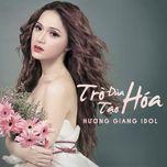 tro dua tao hoa (single) - huong giang idol